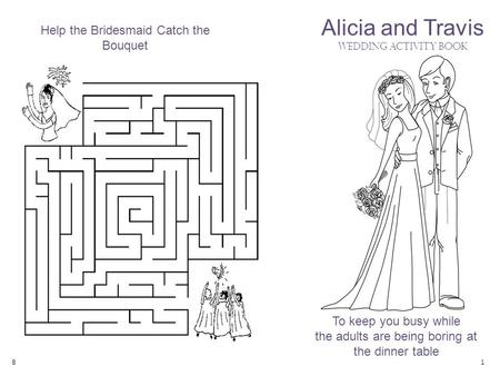 1 Alicia and Travis Wedding Activity Book To keep you busy while the adults are being boring at the dinner table Help the Bridesmaid Catch the Bouquet.