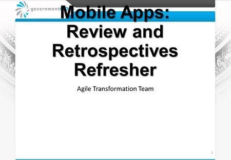 Mobile Apps: Review and Retrospectives Refresher Agile Transformation Team 1.