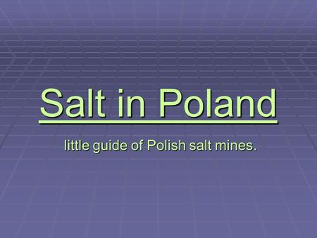 Salt in Poland little guide of Polish salt mines. little guide of Polish salt mines.