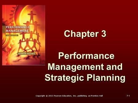 Chapter 3 Performance Management and Strategic Planning Copyright © 2013 Pearson Education, Inc. publishing as Prentice Hall 3-1.