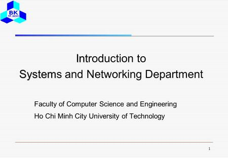 1 Int System Introduction to Systems and Networking Department Faculty of Computer Science and Engineering Ho Chi Minh City University of Technology.