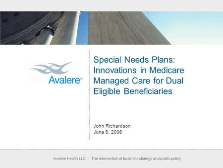 Avalere Health LLC | The intersection of business strategy and public policy Special Needs Plans: Innovations in Medicare Managed Care for Dual Eligible.
