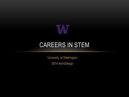 University of Washington 2014 AstroDawgs CAREERS IN STEM.