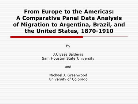 From Europe to the Americas: A Comparative Panel Data Analysis of Migration to Argentina, Brazil, and the United States, 1870-1910 By J.Ulyses Balderas.
