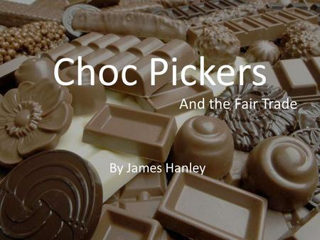 Choc Pickers By James Hanley And the Fair Trade. GHANA.