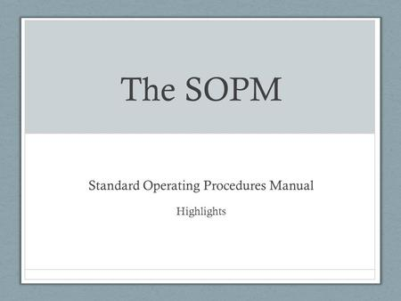 The SOPM Standard Operating Procedures Manual Highlights.