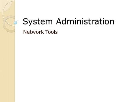 System Administration Network Tools. ping Test connectivity / latency (RTT) ICMP echo request/reply Variants ◦ARP ping  Send ARP instead  May also ping.