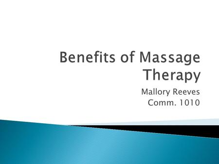 Mallory Reeves Comm. 1010. Massage is the working of superficial and deeper layers of muscle and connective tissue using a variety techniques, to enhance.