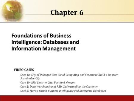 Foundations of Business Intelligence: Databases and Information Management Chapter 6 VIDEO CASES Case 1a: City of Dubuque Uses Cloud Computing and Sensors.