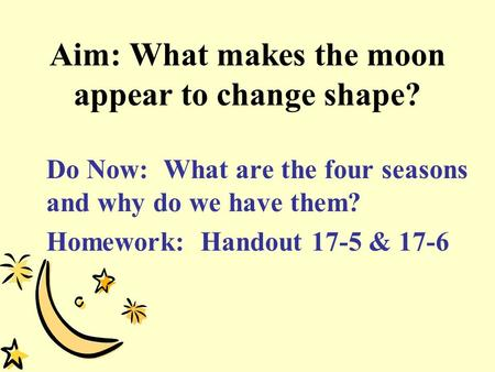 Aim: What makes the moon appear to change shape?