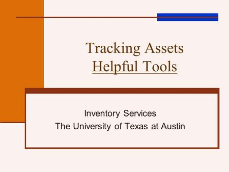 Tracking Assets Helpful Tools Inventory Services The University of Texas at Austin.
