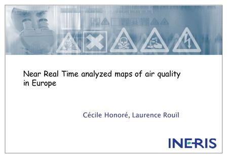 Near Real Time analyzed maps of air quality in Europe Cécile Honoré, Laurence Rouïl.