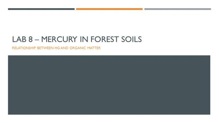 LAB 8 – MERCURY IN FOREST SOILS RELATIONSHIP BETWEEN HG AND ORGANIC MATTER.