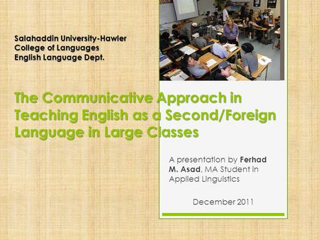 Salahaddin University-Hawler College of Languages English Language Dept. The Communicative Approach in Teaching English as a Second/Foreign Language in.