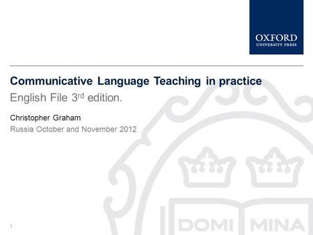 Communicative Language Teaching in practice English File 3 rd edition. Christopher Graham Russia October and November 2012 1.