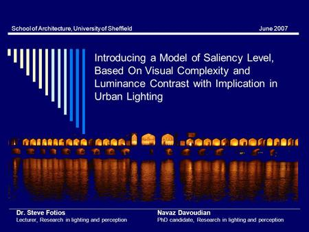 Introducing a Model of Saliency Level, Based On Visual Complexity and Luminance Contrast with Implication in Urban Lighting Dr. Steve Fotios Navaz Davoudian.