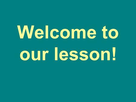 Welcome to our lesson!.
