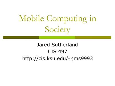 Mobile Computing in Society Jared Sutherland CIS 497