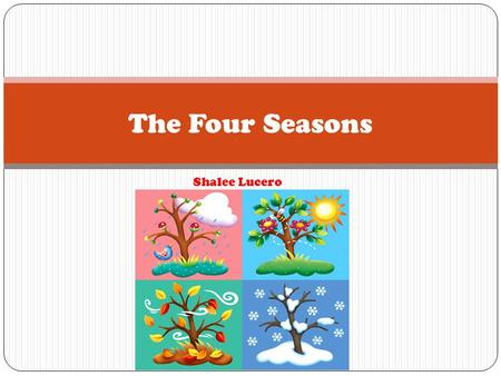 The Four Seasons Shalee Lucero. Here in the United States, our year is divided into four separate seasons. Those seasons include summer, autumn (fall),