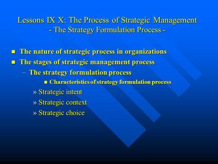 Lessons IX X: The Process of Strategic Management - The Strategy Formulation Process - The nature of strategic process in organizations The nature of strategic.