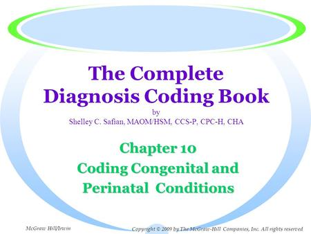 The Complete Diagnosis Coding Book by Shelley C. Safian, MAOM/HSM, CCS-P, CPC-H, CHA Chapter 10 Coding Congenital and Perinatal Conditions Copyright ©
