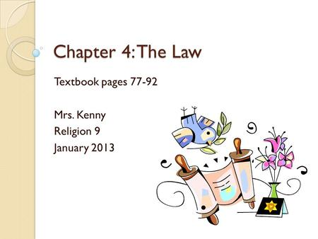Chapter 4: The Law Textbook pages 77-92 Mrs. Kenny Religion 9 January 2013.