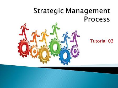 Tutorial 03. The basic strategic management process is most closely related to the traditional model. However, each of the three approaches heavily influences.