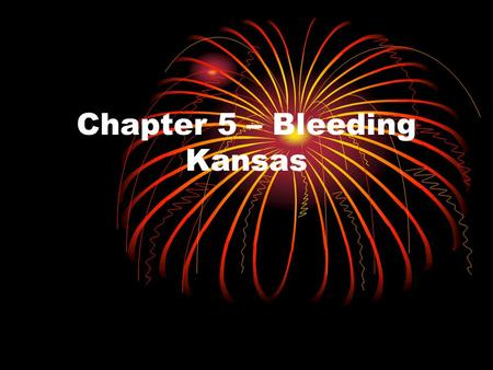 Chapter 5 – Bleeding Kansas. Bleeding Kansas Explain how trouble over slavery began in the USA.