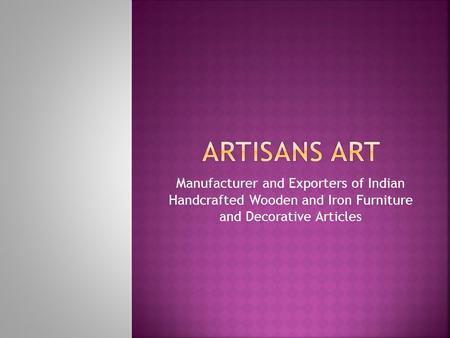 Manufacturer and Exporters of Indian Handcrafted Wooden and Iron Furniture and Decorative Articles.