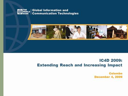 IC4D 2009: Extending Reach and Increasing Impact Colombo December 4, 2009.