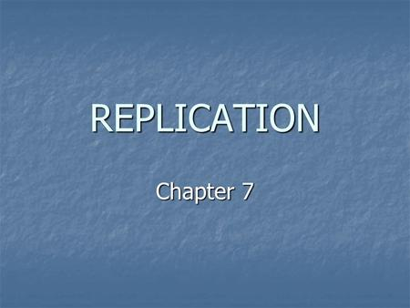 REPLICATION Chapter 7.