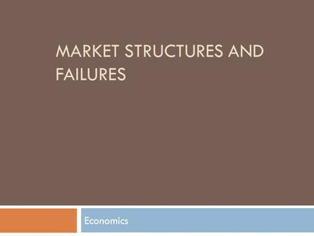 MARKET STRUCTURES AND FAILURES Economics. Important Terminology  Market Structure  Perfect Competition  Monopoly  Oligopoly  Monopolistic Competition.