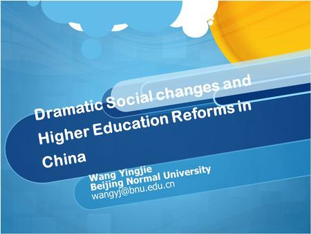 Dramatic Social changes and Higher Education Reforms in China Wang Yingjie Beijing Normal University