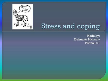 Made by: Deimant ė Bikinait ė PSbns0-01.  Definitions  Types of stress  Stressors  GAS  Coping with Stress  Conclusion  References.