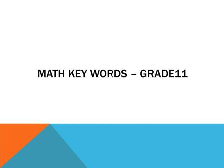 MATH KEY WORDS – GRADE11. OBJECTIVE: REVISE MATH KEY WORDS FROM WEEK1 TO WEEK 5.