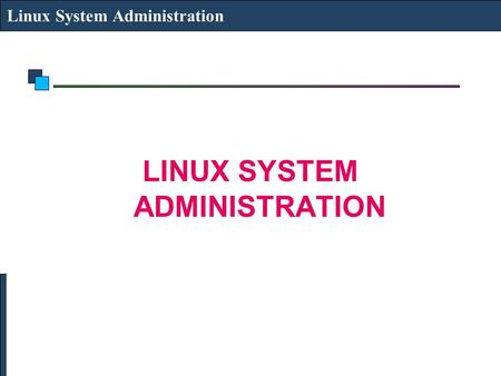 Linux System Administration LINUX SYSTEM ADMINISTRATION.