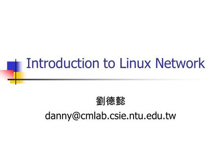 Introduction to Linux Network 劉德懿