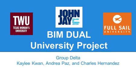 BIM DUAL University Project Group Delta Kaylee Kwan, Andrea Paz, and Charles Hernandez.