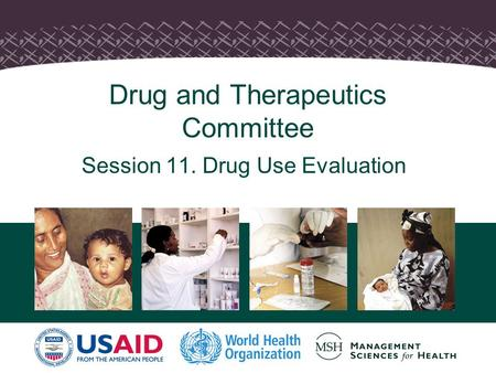 Drug and Therapeutics Committee Session 11. Drug Use Evaluation.