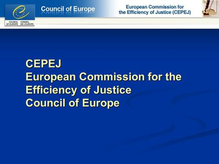 CEPEJ European Commission for the Efficiency of Justice Council of Europe.
