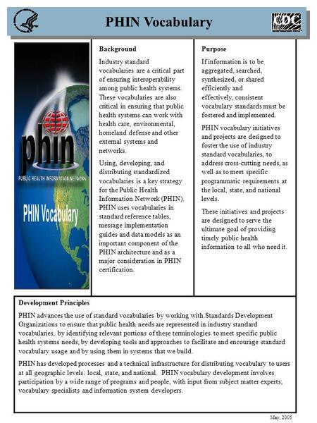 Development Principles PHIN advances the use of standard vocabularies by working with Standards Development Organizations to ensure that public health.