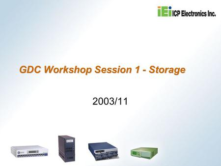 GDC Workshop Session 1 - Storage 2003/11. Agenda NAS Quick installation (15 min) Major functions demo (30 min) System recovery (10 min) Disassembly (20.