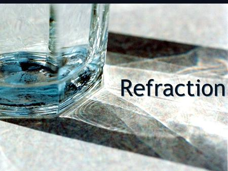 "Refraction. G Although light travels in straight lines, it bends when it passes from one medium to another Medium (plural ""media"") - the material that."