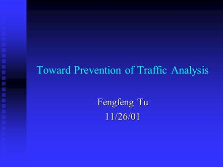 Toward Prevention of Traffic Analysis Fengfeng Tu 11/26/01.