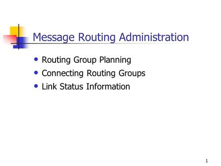 1 Message Routing Administration Routing Group Planning Connecting Routing Groups Link Status Information.