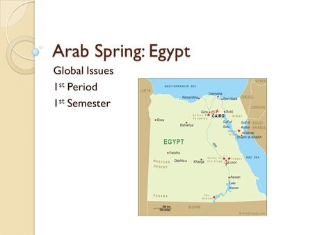 Arab Spring: Egypt Global Issues 1 st Period 1 st Semester.