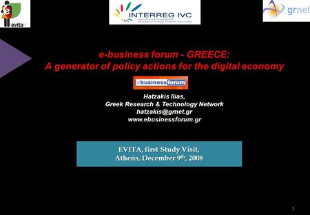 1 e-business forum - GREECE: A generator of policy actions for the digital economy Hatzakis Ilias, Greek Research & Technology Network