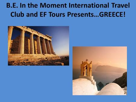 B.E. In the Moment International Travel Club and EF Tours Presents…GREECE!