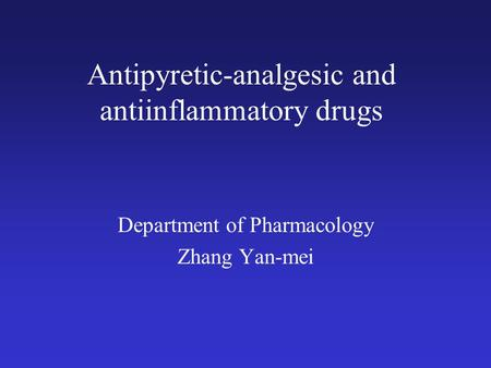 Antipyretic-analgesic and antiinflammatory drugs Department of Pharmacology Zhang Yan-mei.