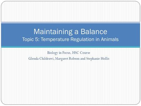 Biology in Focus, HSC Course Glenda Childrawi, Margaret Robson and Stephanie Hollis Maintaining a Balance Topic 5: Temperature Regulation in Animals.